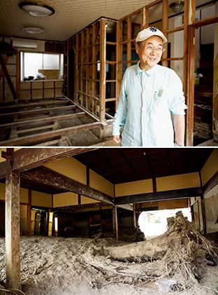上:骨組みだけとなった吉川さん宅の1階。「家を修復したら、この1階部分は、生長の家の道場にしたいと思っています」/下:流れてきた大木に外壁を突き破られた近所の家屋。3カ月以上経っても手が付けられないまま、土砂が残っている